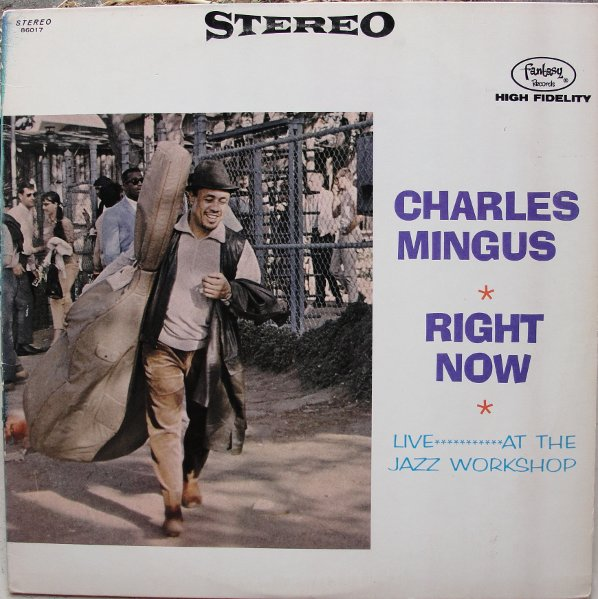 Charles Mingus Right Now: Live At The Jazz Workshop LP