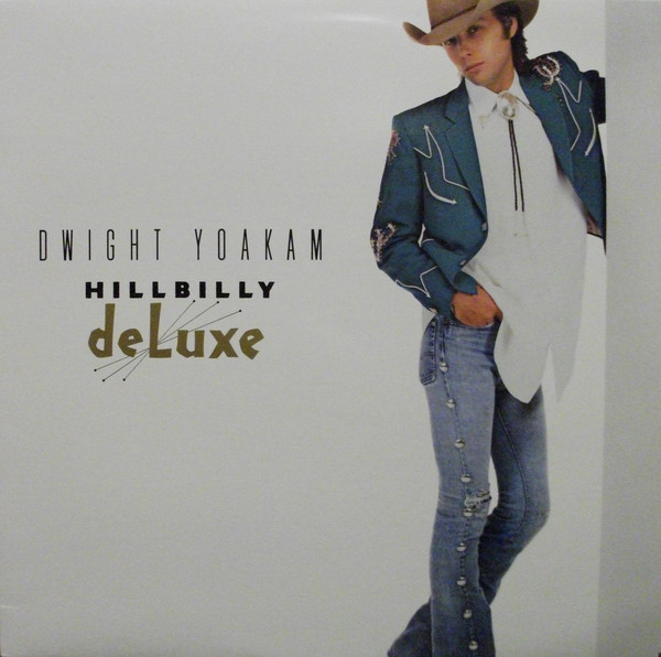 Dwight Yoakam - Hillbilly Deluxe [record] Dwight Yoakam