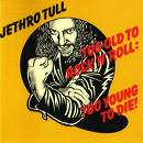Jethro Tull Too+Old+To+Rock+N'+Roll:+Too+Young+To+Die! LP